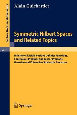 Symmetric Hilbert Spaces and Related Topics: Infinitely Divisible Positive Definite Functions. Continuous Products and Tensor Products. Gaussian and P - Guichardet, Alain