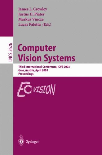 Computer Vision Systems: Third International Conference, ICVS 2003, Graz, Austria, April 1-3, 2003, Proceedings (Lecture Notes in Computer S - James Crowley; Justus Piater; Markus Vincze; Lucas Paletta