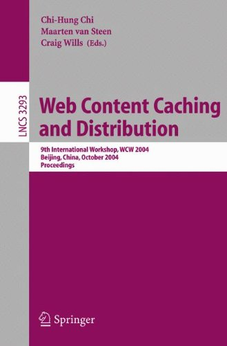 Web Content Caching and Distribution: 9th International Workshop, WCW 2004, Beijing, China, October 18-20, 2004. Proceedings (Lecture Notes - Chi-Hung Chi; Maarten van Steen; Craig Wills
