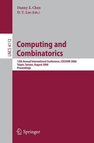 Computing and Combinatorics: 12th Annual International Conference, COCOON 2006, Taipei, Taiwan, August 15-18, 2006, Proceedings (Lecture Not - Danny Z. Chen; D.T. Lee