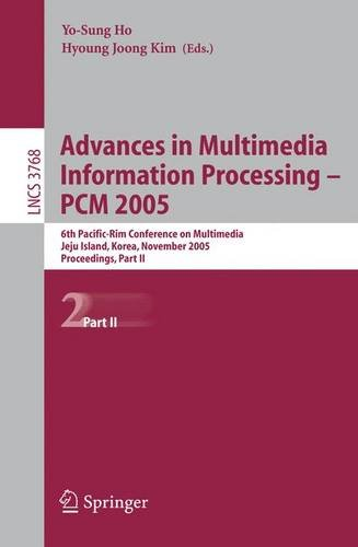Advances in Multimedia Information Processing - PCM 2005: 6th Pacific Rim Conference on Multimedia, Jeju Island, Korea, November 11-13, 2005 - Yo-Sung Ho; Hyoung Joong Kim