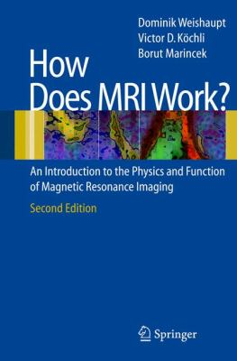 How Does MRI Work? : An Introduction to the Physics and Function of Magnetic Resonance Imaging - Borut Marincek; Dominik Weishaupt