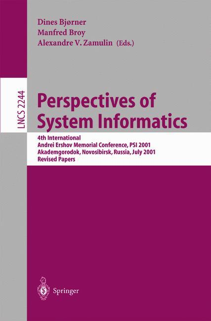 Perspectives of System Informatics: 4th International Andrei Ershov Memorial Conference, PSI 2001, Akademgorodok, Novosibirsk, Russia, July 2-6, 2001, . Papers (Lecture Notes in Computer Science) - Broy, Manfred, Dines Bjorner and Alexandre Zamulin