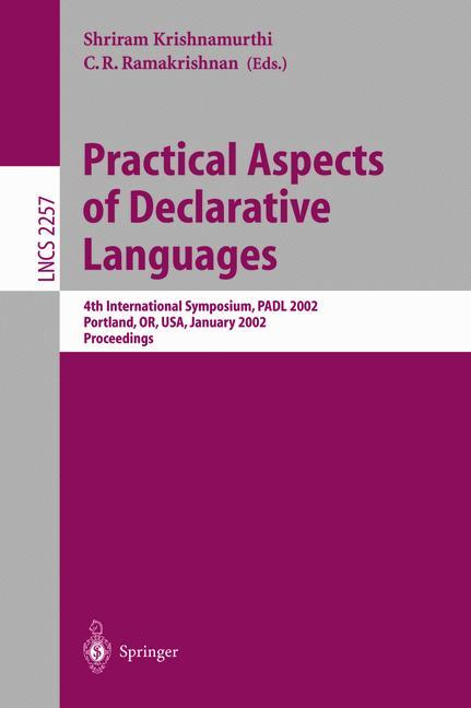 Practical Aspects of Declarative Languages: 4th International Symposium, Padl 2002, Portland, Or, Usa, January 2002 Proceedings (Lecture Notes in . Or, USA, January 19-20, 2002 Proceedings