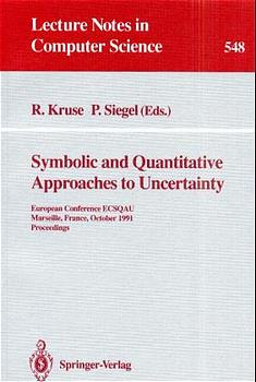 Symbolic and Quantitative Approaches to Uncertainty European Conference ECSQAU, Marseille, France, October 15-17, 1991. Proceedings Series: Lecture Notes in Computer Science, Vol. 548 Kruse, Rudolf; Siegel, Pierre (Eds.)  1991 - Kruse, Rudolf; Siegel, Pierre (Eds.)