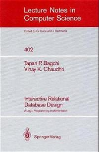 Interactive Relational Database Design: A Logic Programming Implementation (Lecture Notes in Computer Science) - P. Bagchi, Tapan and Vinay K. Chaudhri