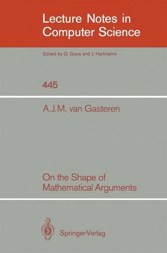 On the Shape of Mathematical Arguments (Lecture Notes in Computer Science) - Antonetta J.M. van Gasteren