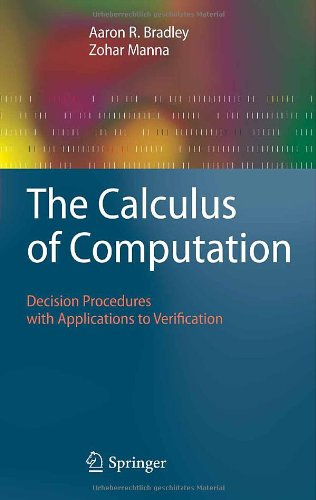 The Calculus of Computation: Decision Procedures with Applications to Verification - Aaron R. Bradley; Zohar Manna