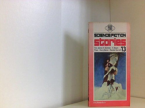 Science Fiction Stories 13 - Schmitz, James H.; Piper, H. Beam; Bates, Harry; Garrett, Randall [Spiegl, Walter; Hg.]