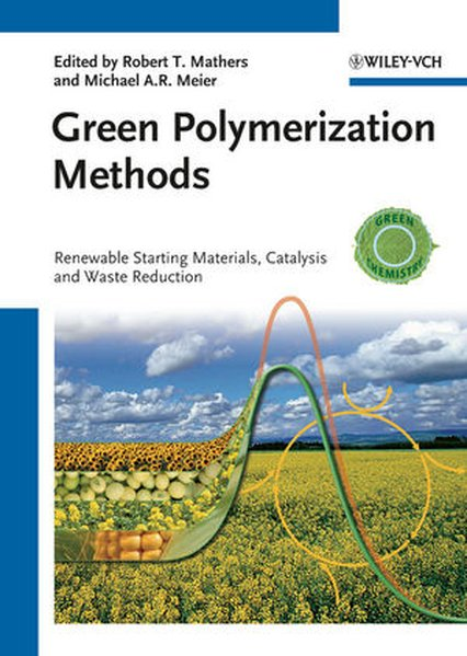 Green Polymerization Methods: Renewable Starting Materials, Catalysis and Waste Reduction (Green Chemistry (Wiley))