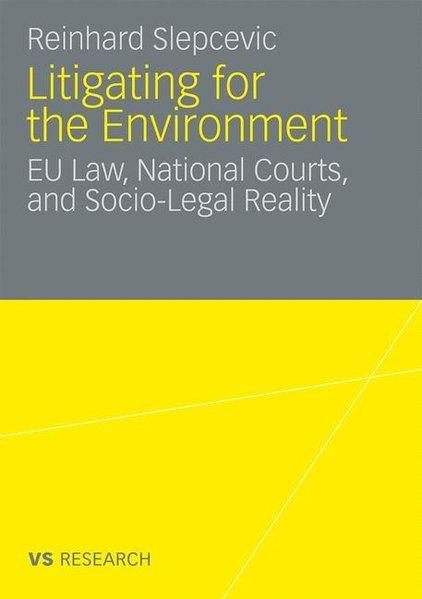 Litigating for the Environment EU Law, National Courts and Socio-Legal Reality - Slepcevic, Reinhard
