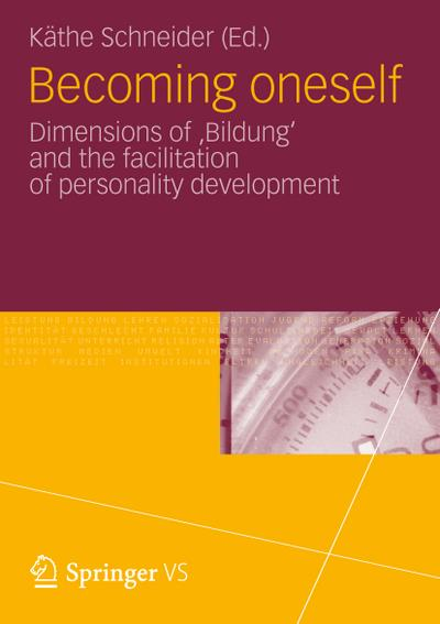 Becoming oneself : Dimensions of 'Bildung' and the facilitation of personality development - Käthe Schneider