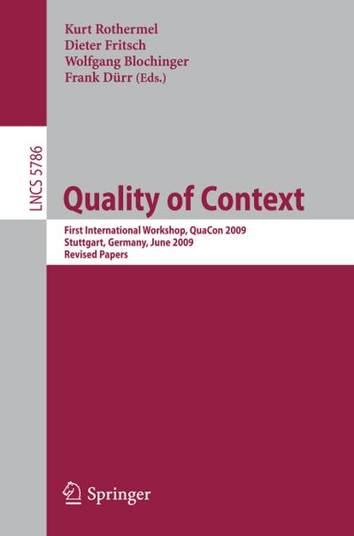 Quality of Context : First International Workshop, QuaCon 2009, Stuttgart, Germany, June 25-26, 2009. Revised Papers - Kurt Rothermel