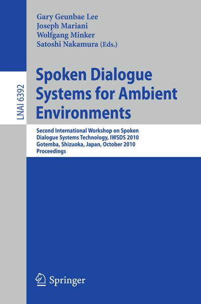 Spoken Dialogue Systems for Ambient Environments : Second International Workshop, IWSDS 2010, Gotemba, Shizuoka, Japan, October 1-2, 2010. Proceedings - Gary Geunbae Lee
