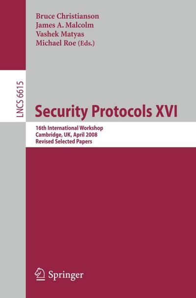 Security Protocols XVI : 16th International Workshop, Cambridge, UK, April 16-18, 2008. Revised Selected Papers - Bruce Christianson