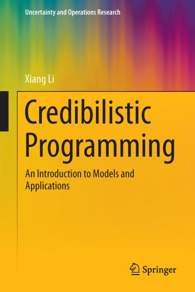 Credibilistic Programming : An Introduction to Models and Applications - Xiang Li