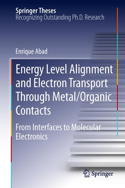 Energy Level Alignment and Electron Transport Through Metal/Organic Contacts : From Interfaces to Molecular Electronics - Enrique Abad
