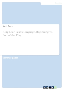 King Lear: Lear's Language, Beginning vs. End of the Play