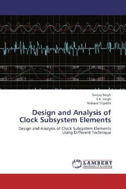 Design and Analysis of Clock Subsystem Elements - Singh, Sanjay / Singh, S. K. / Tripathi, Nishant