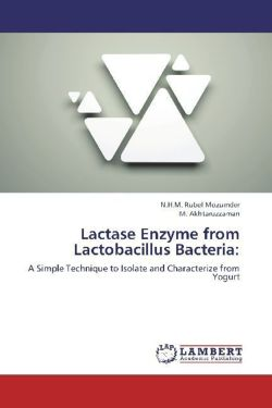 Lactase Enzyme from Lactobacillus Bacteria: - Mozumder, N. H. M. Rubel / Akhtaruzzaman, M.