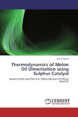 Thermodynamics of Melon Oil Dimerisation using Sulphur Catalyst - Akpan, Udom