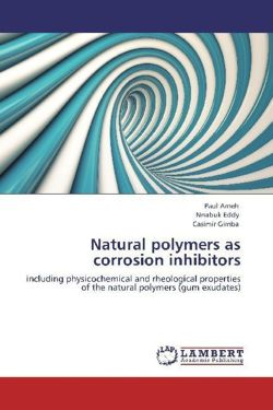 Natural polymers as corrosion inhibitors: including physicochemical and rheological properties of the natural polymers (gum exudates)