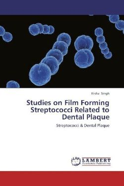 Studies on Film Forming Streptococci Related to Dental Plaque - Singh, Itisha