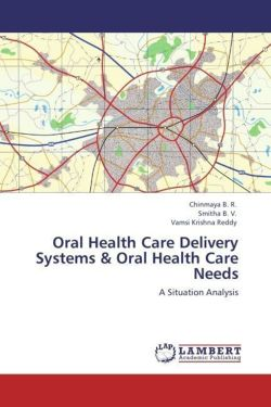 Oral Health Care Delivery Systems & Oral Health Care Needs - B. R. , Chinmaya / B. V. , Smitha / Reddy, Vamsi Krishna