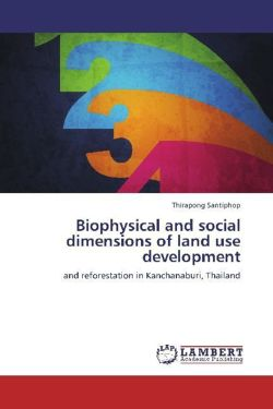 Biophysical and social dimensions of land use development - Santiphop, Thirapong