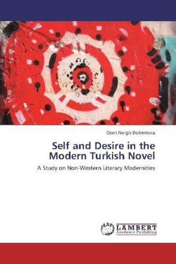 Self and Desire in the Modern Turkish Novel - Dolcerocca, Ozen Nergis
