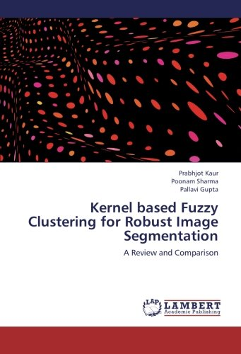 Kernel based Fuzzy Clustering for Robust Image Segmentation : A Review and Comparison - Prabhjot Kaur