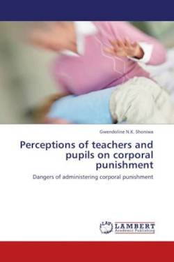 Perceptions of teachers and pupils on corporal punishment - Shoniwa, Gwendoline N. K.