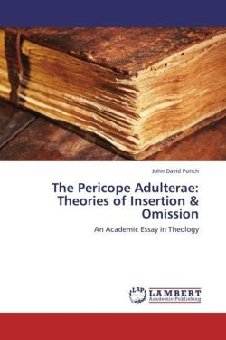 The Pericope Adulterae: Theories of Insertion & Omission - Punch, John David