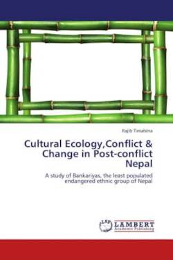 Cultural Ecology,Conflict & Change in Post-conflict Nepal - Timalsina, Rajib