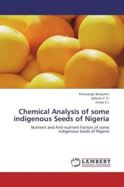 Chemical Analysis of some indigenous Seeds of Nigeria - Benjamin, Anhwange / V. O. , Ajibola / S. J. , Oniye