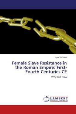 Female Slave Resistance in the Roman Empire: First-Fourth Centuries CE - de Haas, Ingrid
