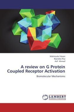A review on G Protein Coupled Receptor Activation - Hasan, Mahmudul / Roy, Bipradas / Ahmed, Asif