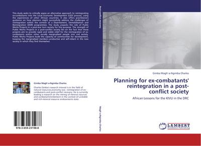 Planning for ex-combatants' reintegration in a post-conflict society : African Lessons for the KIVU in the DRC - Gimba Magh'-a-Ngimba Charles
