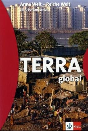Terra global. Arme Welt - reiche Welt. SII Arbeitsmaterial. - Korby, Wilfried