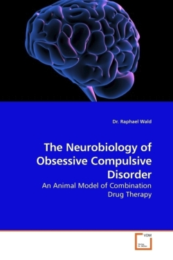 The Neurobiology of Obsessive Compulsive Disorder - Wald, Dr. Raphael