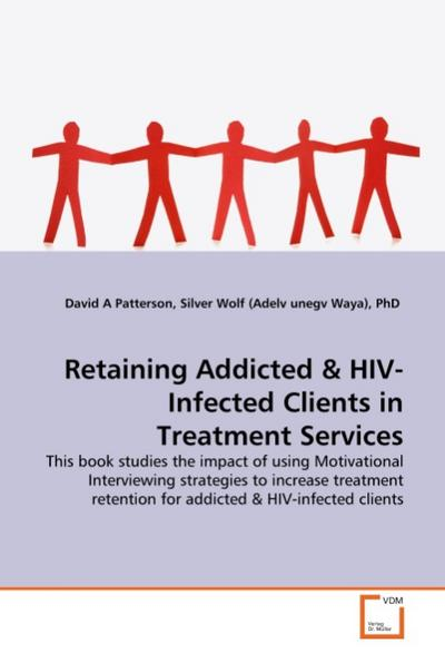 Retaining Addicted : This book studies the impact of using Motivational Interviewing strategies to increase treatment retention for addicted - David A Patterson