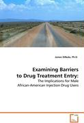 Examining Barriers to Drug Treatment Entry:
