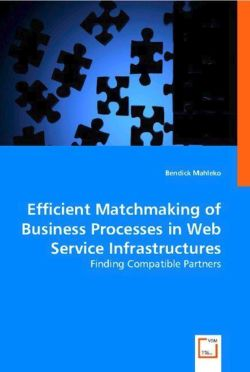 Efficient Matchmaking of Business Processes in Web Service Infrastructures - Mahleko, Bendick