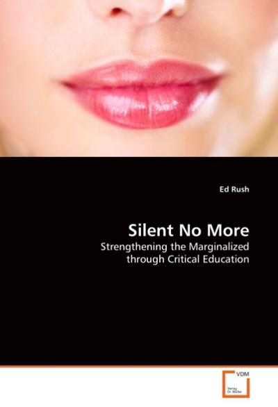 Silent No More : Strengthening the Marginalized through Critical Education - Ed Rush