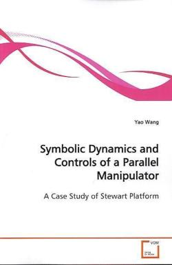 Symbolic Dynamics and Controls of a Parallel Manipulator - Wang, Yao