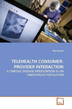 TELEHEALTH CONSUMER-PROVIDER INTERACTION: A CHRONIC DISEASE INTERVENTION IN AN UNDESERVED POPULATION