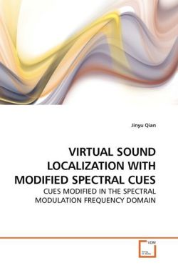 VIRTUAL SOUND LOCALIZATION WITH MODIFIED SPECTRAL CUES - Qian, Jinyu