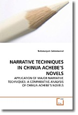 NARRATIVE TECHNIQUES IN CHINUA ACHEBE'S NOVELS - Gebremeskel, Tesfamaryam