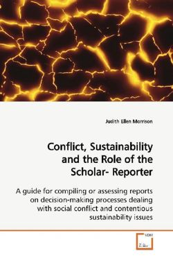Conflict, Sustainability and the Role of the Scholar- Reporter: A guide for compiling or assessing reports on  decision-making processes dealing with social ... and contentious sustainability issues