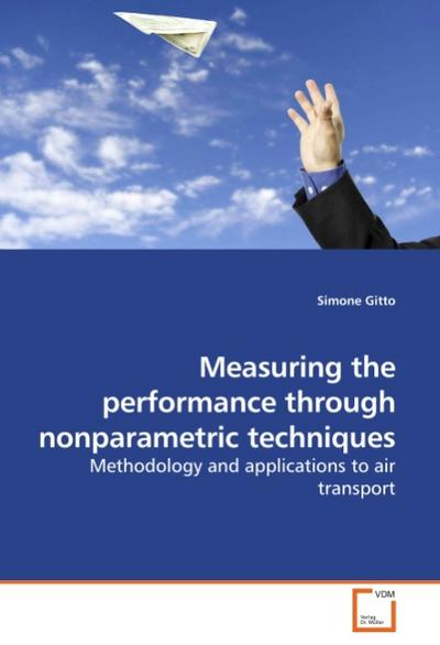 Measuring the performance through nonparametric techniques : Methodology and applications to air transport - Simone Gitto